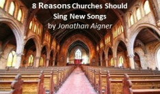 8 Reasons Churches Should Sing New Songs