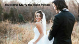 article: You Never Marry the Right Person