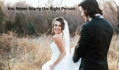 You Never Marry the Right Person