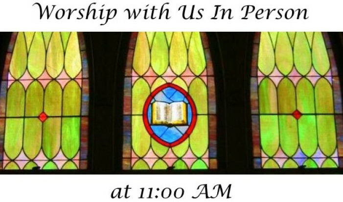 11:00 Worship Service - In Person - Sundays 11:00 AM