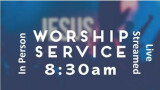 8:30 Worship Service - In Person & Live Streamed