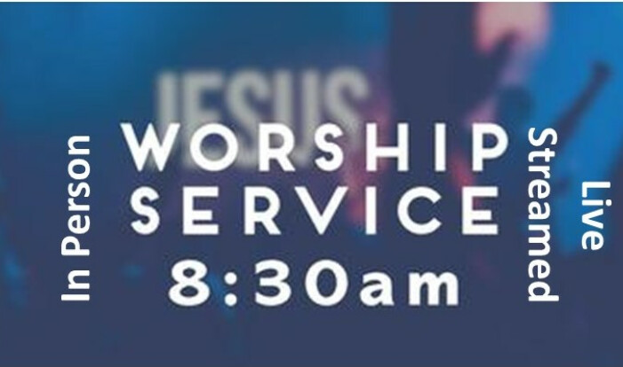 8:30 Worship Service - In Person & Live Streamed - Sundays 8:30 AM