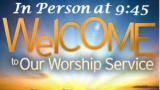 9:45 Worship Service - In Person