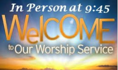 9:45 Worship Service - In Person - Sundays 9:45 AM