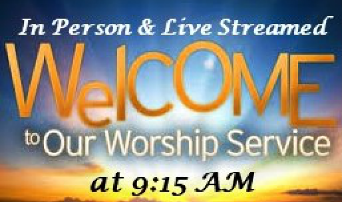 9:15 Worship Service - In Person & Live Streamed - Sundays 9:15 AM