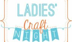 Ladies' Craft Night - Jun 15 2021 6:30 PM