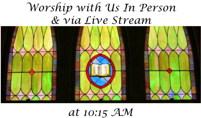 10:15 AM Worship Service - In Person & Live Streamed - Sundays 10:15 AM